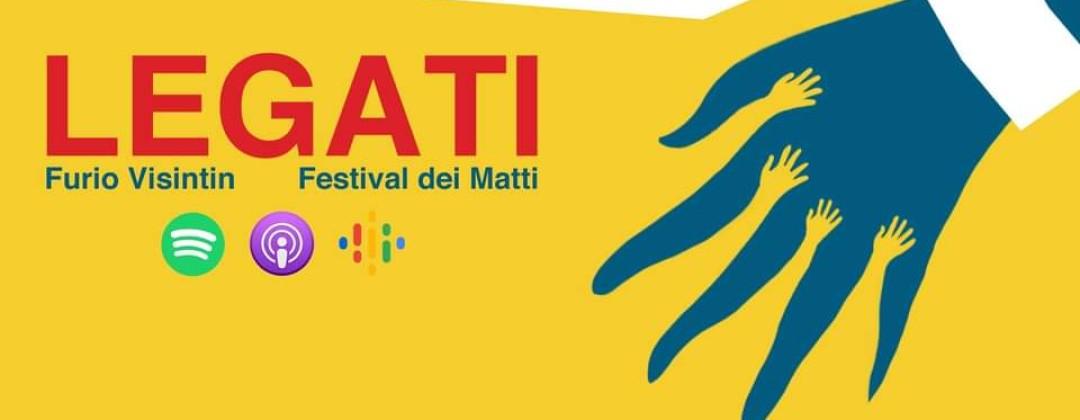 Legati. Presentazione del podcast prodotto da Festival dei Matti e Fondazione Pizzuto, con il contributo di  Fondazione Cariparo – Domenica  8 novembre, ore 19.00